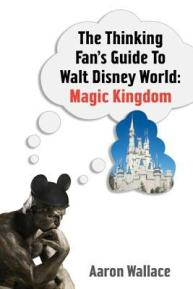 The Thinking Fan's Guide to Walt Disney World: Magic Kingdom by Aaron Wallace